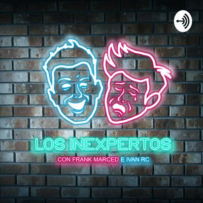 LOS INEXPERTOS con Frank Marced e Ivan Rc