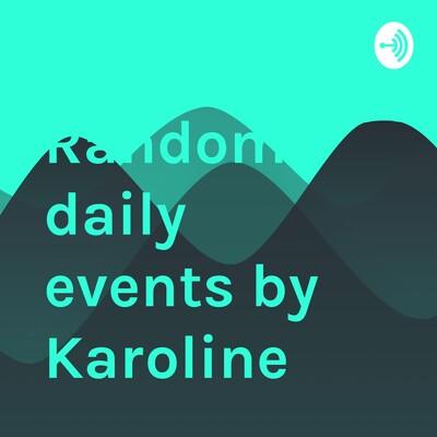 Random daily events by Karoline