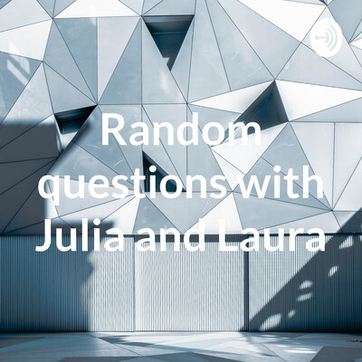 Random questions with Julia and Laura