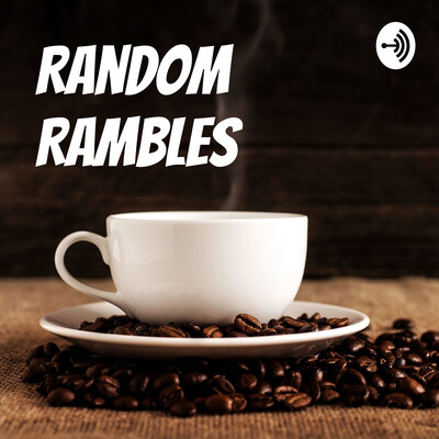 Random Rambles
