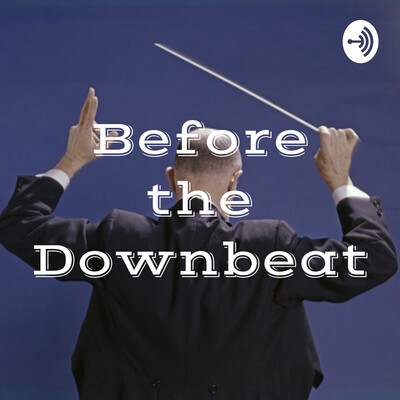 Before the Downbeat: A Musical Podcast