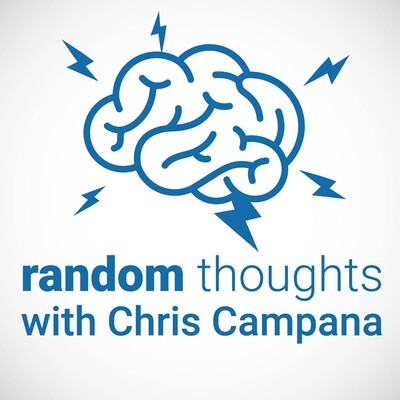 Random Thoughts with Chris Campana