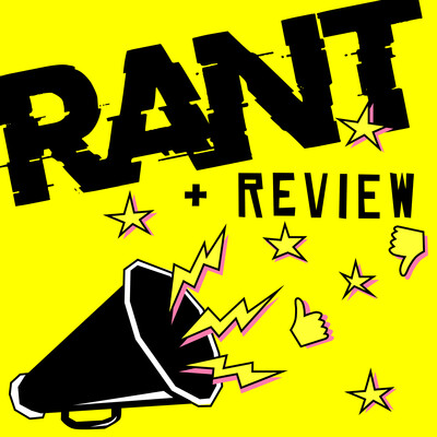 Rant & Review