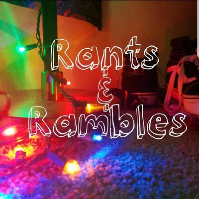Rants & Rambles