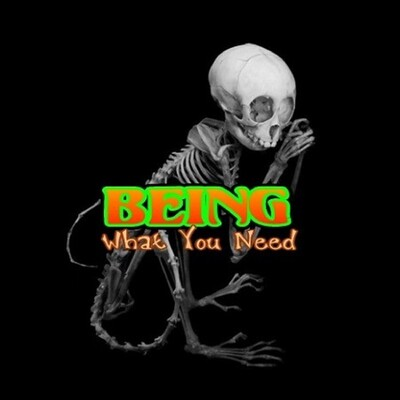 BEING - What You Need