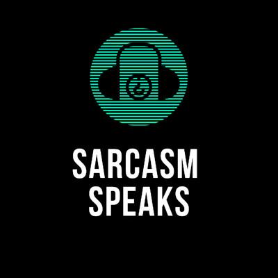 Sarcasm Speaks