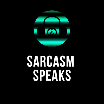 Sarcasm Speaks