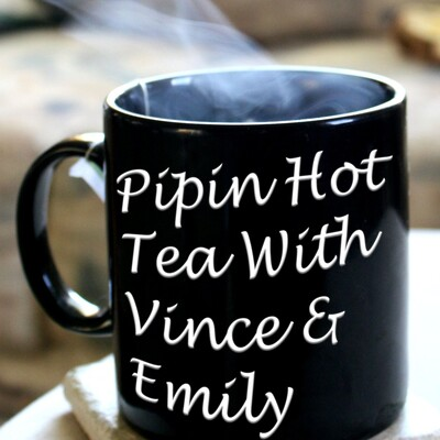 Pipin Hot Tea with Vince and Emily