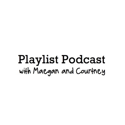 Playlist Podcast with Maegan and Courtney