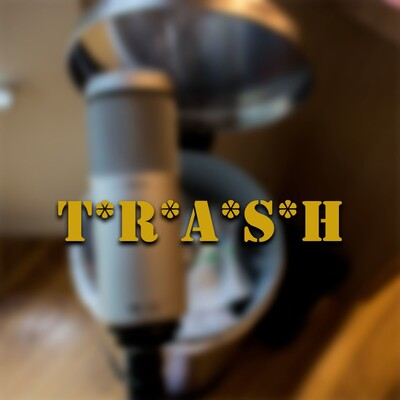 T*R*A*S*H Podcast