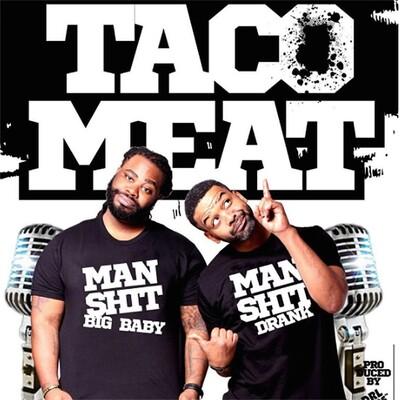 "Taco Meat ""Man Sh*t"""