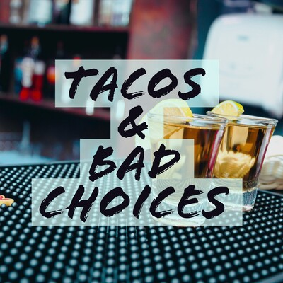 Tacos & Bad Choices