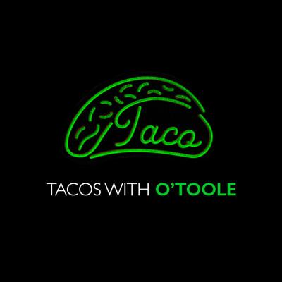 Tacos With O'Toole