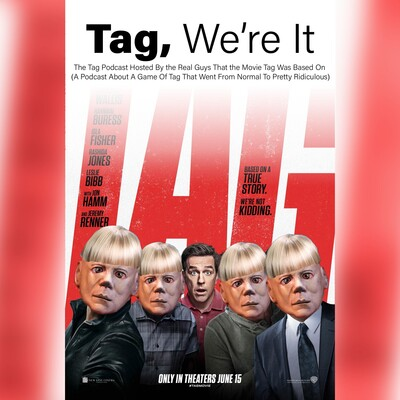 Tag, We're It: The Tag Podcast Hosted By the Real Guys That the Movie Tag Was Based On (A Podcast About a Game of Tag That Went From Normal to Pretty Ridiculous)