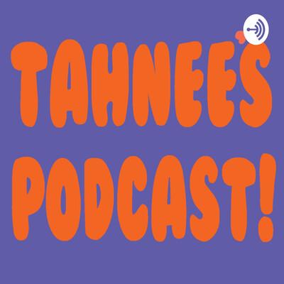 Tahnee's Podcast!