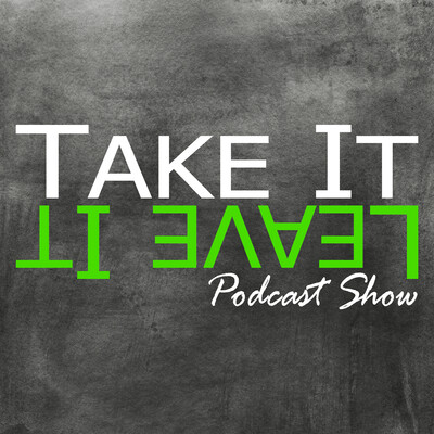 The Take It or Leave It Podcast Show