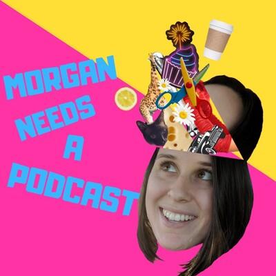 Morgan Needs A Podcast