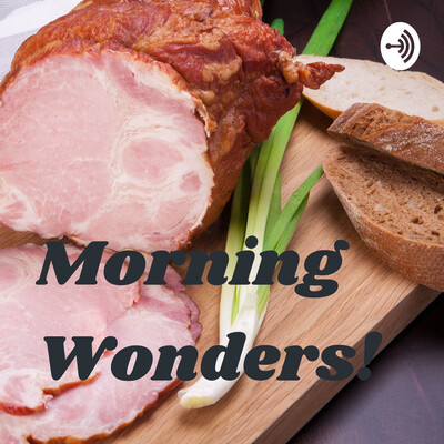 Morning Wonders!