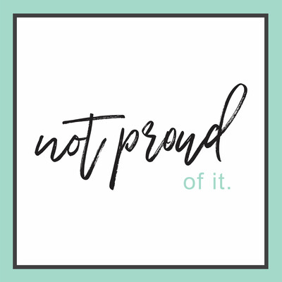 Not Proud of It Podcast