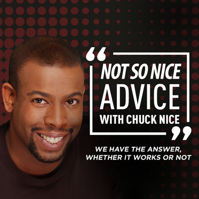 Not So Nice Advice with Chuck Nice
