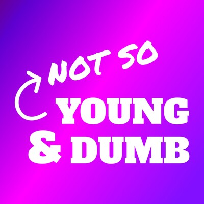 Not So Young And Dumb Podcast
