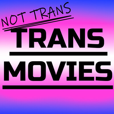 Not Trans Trans Movies