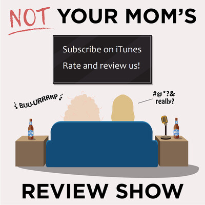 Not Your Mom's Review Show: A Tipsy Critique of Movies and Television with a Pinch of Sarcasm and a Whole Lotta Love
