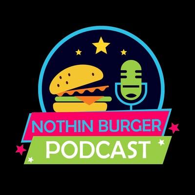 Nothin Burger Podcast