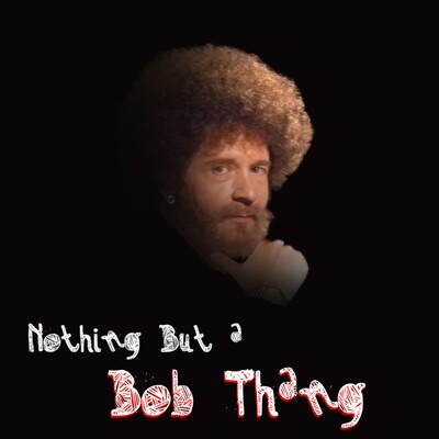 Nothing But A Bob Thang: A Podcast About Bob Ross