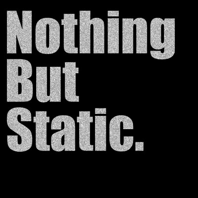 Nothing But Static
