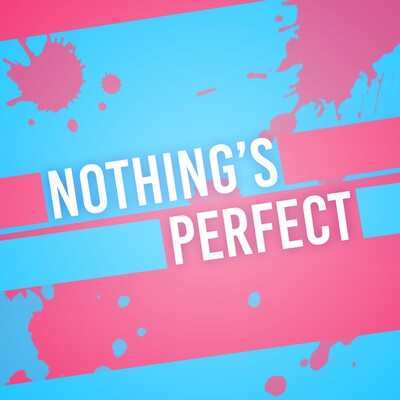 Nothing's Perfect