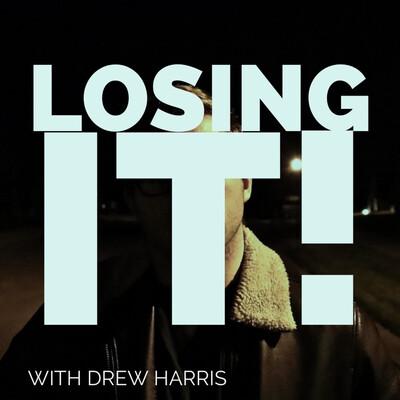 Losing It!