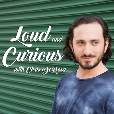 Loud and Curious with Chris DeRosa