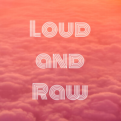 Loud and Raw