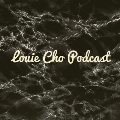 Louie Cho podcast