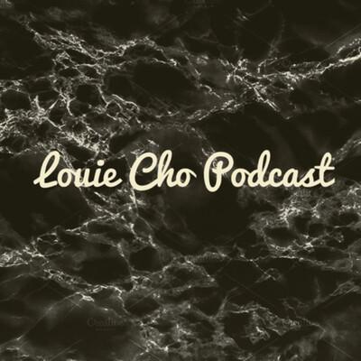 Louie Cho podcast