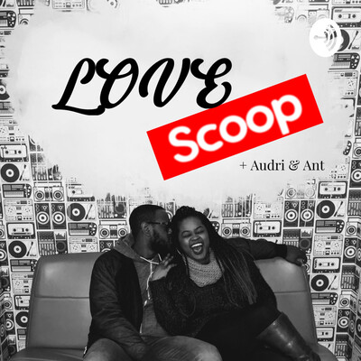 Lovescoop Podcast with Audri and Ant