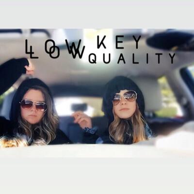 Low key low quality podcast