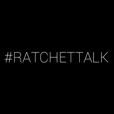 Ratchet Talk