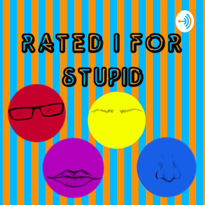 Rated I For Stupid