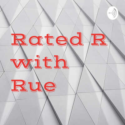 Rated R with Rue