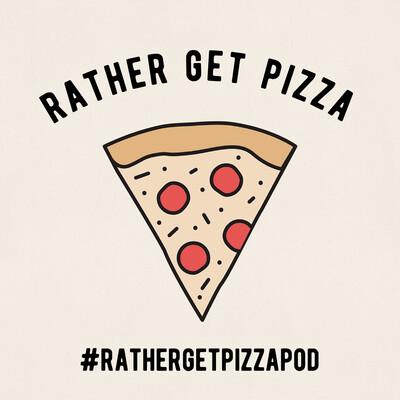 Rather Get Pizza