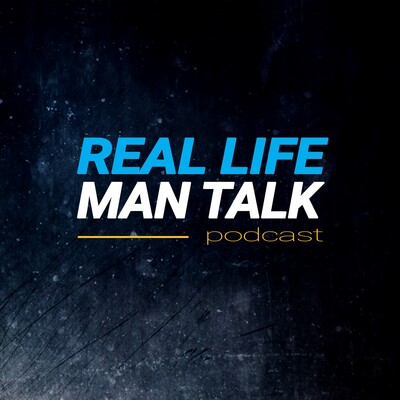 Real Life Man Talk Podcast