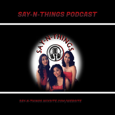 SAY -N- THINGS Podcast
