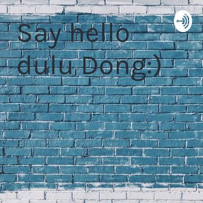 Say hello dulu Dong:)