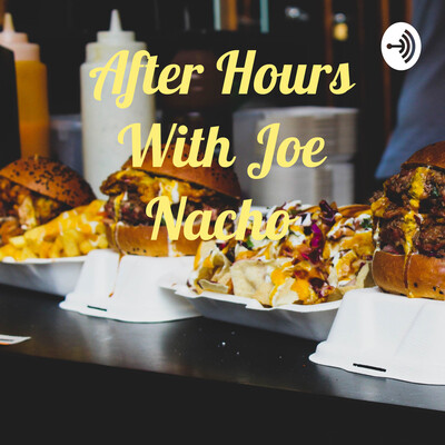 After Hours With Joe Nacho