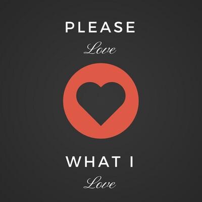 Please Love What I Love.
