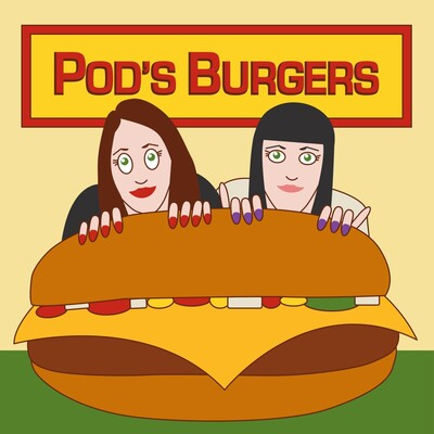 Pod's Burgers: A Podcast Chronicling a Bob's Burgers Obsession