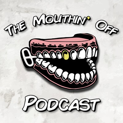 Mouthin Off Podcast