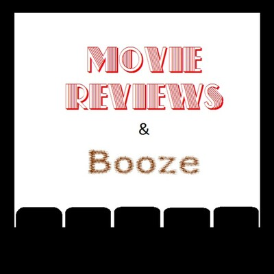 Movie Reviews and Booze